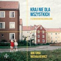 Kraj nie dla wszystkich. O szwedzkim nacjonalizmie - Wiktoria Michałkiewicz - audiobook