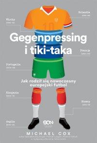 Gegenpressing i tiki-taka. Jak rodził się nowoczesny europejski futbol - Michael Cox - ebook