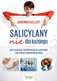 Salicylany nie dla każdego. Jak rozpoznać nietolerancję na salicylany i jak dobrać odpowiednią dietę - Johanna Kallert - ebook
