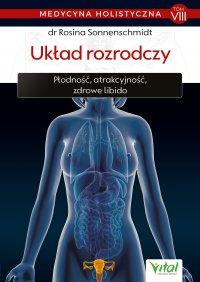 Medycyna holistyczna. Tom VIII Układ rozrodczy - dr Rosina Sonnenschmidt - ebook