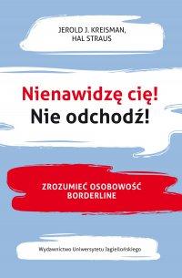 Nienawidzę cię! Nie odchodź! Zrozumieć osobowość borderline - Jerold J. Kreisman - ebook