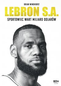 LeBron S.A. Sportowiec wart miliard dolarów - Brian Windhorst - ebook