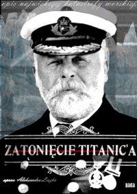 Zatonięcie Titanica - oprac. Aleksandra Liszka - ebook