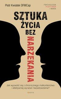 Sztuka życia bez narzekania - dr Piotr Kwiatek - ebook
