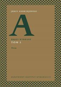 Prozy wybrane. Tom III – Miazga - Jerzy Andrzejewski - ebook