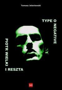 Type O Negative. Piotr Wielki i reszta - Tomasz Jeleniewski - ebook