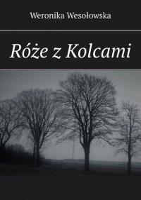 Róże zKolcami - Weronika Wesołowska - ebook
