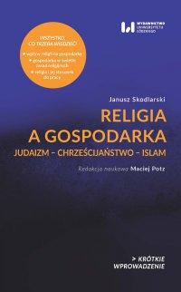Religia a gospodarka. Judaizm – Chrześcijaństwo – Islam - Janusz Skodlarski - ebook