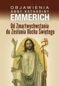 Od Zmartwychwstania do Zesłania Ducha Świętego - Anne Catherine Emmerich - ebook