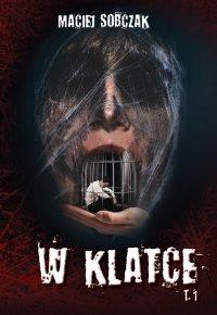 W klatce. Tom 1 - Maciej Sobczak - ebook