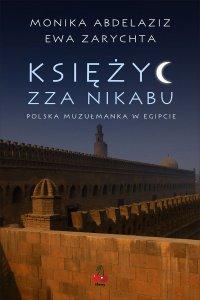 Księżyc zza nikabu. Polska muzułmanka w Egipcie. - Ewa Zarychta - ebook