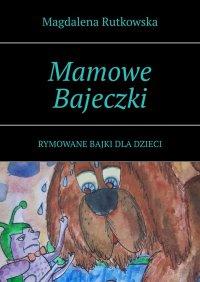 Mamowe Bajeczki - Magdalena Rutkowska - ebook