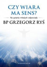 Czy wiara ma sens? - Abp Grzegorz Ryś - ebook