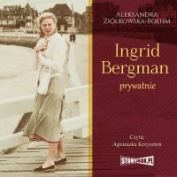 Ingrid Bergman prywatnie - Aleksandra Ziółkowska-Boehm - audiobook