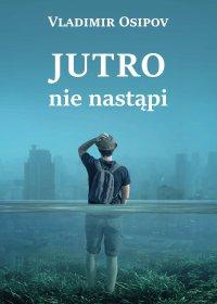 Jutro nie nastąpi - Vladimir Osipov - ebook