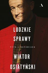 Ludzkie sprawy. Pyta i odpowiada Wiktor Osiatyński - Wiktor Osiatyński - ebook