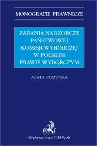 Zadania nadzorcze Państwowej Komisji wyborczej w polskim prawie wyborczym - Agata Pyrzyńska - ebook
