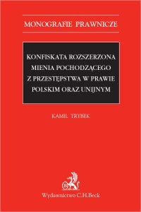 Konfiskata rozszerzona mienia pochodzącego z przestępstwa w prawie polskim oraz unijnym - Kamil Trybek - ebook