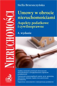 Umowy w obrocie nieruchomościami. Aspekty podatkowe i cywilnoprawne. Wydanie 4 - Stella Brzeszczyńska - ebook