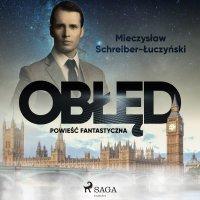 Obłęd: powieść fantastyczna - Mieczysław Schreiber-Łuczyński - audiobook