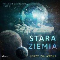 Trylogia księżycowa 3: Stara Ziemia - Jerzy Żuławski - audiobook