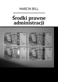 Środki prawne administracji - Marcin Bill - ebook