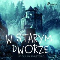W starym dworze - Bogusław Adamowicz - audiobook