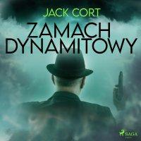 Zamach dynamitowy - Jack Cort - audiobook