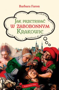 Jak przetrwać w zabobonnym Krakowie - Barbara Faron - ebook