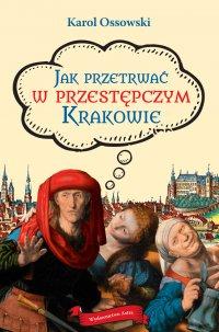 Jak przetrwać w przestępczym Krakowie - Karol Ossowski - ebook