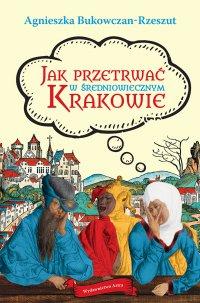 Jak przetrwać w średniowiecznym Krakowie - Agnieszka Bukowczan-Rzeszut - ebook