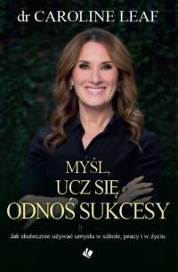 Myśl ucz się odnoś sukcesy - Dr. Caroline Leaf - ebook