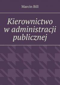 Kierownictwo wadministracji publicznej - Marcin Bill - ebook