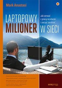 Laptopowy Milioner. Jak zerwać z pracą na etacie i zacząć zarabiać w sieci - Mark Anastasi - ebook