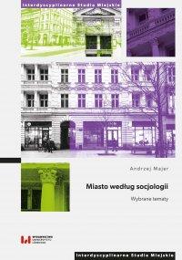 Miasto według socjologii. Wybrane tematy - Andrzej Majer - ebook