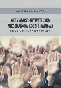 Aktywność obywatelska mieszkańców Łodzi i Iwanowa. Struktura i uwarunkowania - Agnieszka Murawska - ebook