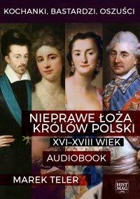 Kochanki, bastardzi, oszuści. Nieprawe łoża królów Polski: XVI–XVIII wiek - Marek Teler - audiobook