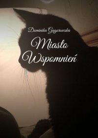 Miasto Wspomnień - Dominika Gągorowska - ebook