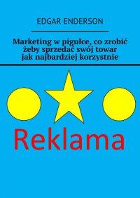 Marketing wpigułce, cozrobić żeby sprzedać swój towar jaknajbardziej korzystnie - Edgar Enderson - ebook