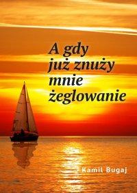 Agdyjużznuży mnie żeglowanie - Kamil Bugaj - ebook