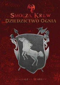 Smocza Krew— Dziedzictwo ognia - Magdalena Marków - ebook