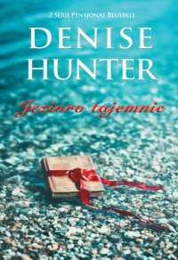 Jezioro tajemnic - Denise Hunter - ebook
