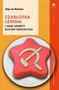 Szarlotka Lenina i inne sekrety kuchni radzieckiej - Anya von Bremzen - ebook