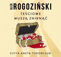 Teściowe muszą zniknąć - Alek Rogoziński - audiobook
