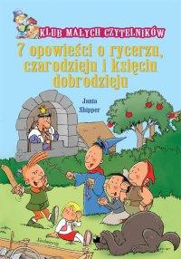 7 opowieści o rycerzu, czarodzieju i księciu dobrodzieju. - Jania Shipper - ebook