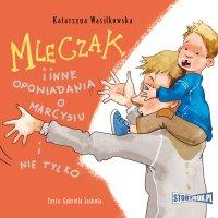 Mleczak i inne opowiadania o Marcysiu i nie tylko - Katarzyna Wasilkowska - audiobook