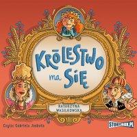 Królestwo ma się - Katarzyna Wasilkowska - audiobook