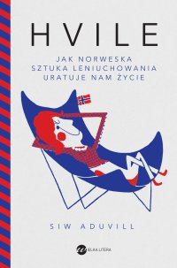 Hvile. Jak norweska sztuka leniuchowania uratuje nam życie - Siw Aduvill - ebook