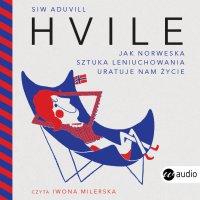 Hvile. Jak norweska sztuka leniuchowania uratuje nam życie - Siw Aduvill - audiobook