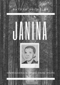 Janina— opowiadania napisane przez wojnę - Patryk Bochniak - ebook